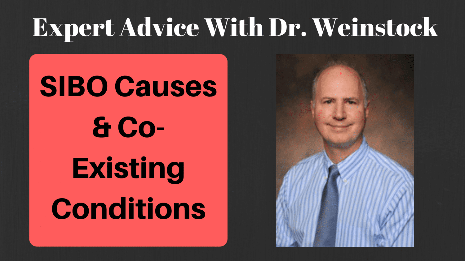 SIBO Causes & Co-existing Conditions (Interview with Dr. Weinstock)
